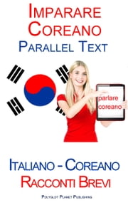 Imparare Coreano - Parallel Text (Italiano - Coreano) Racconti Brevi ebook by Polyglot Planet Publishing