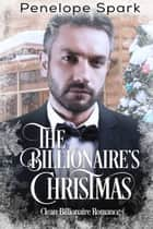 The Billionaire's Christmas - a clean romance ebook by Penelope Spark