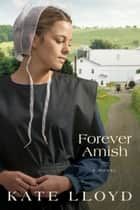 Forever Amish - A Novel ebook by Kate Lloyd