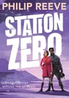 Station Zero ebook by Philip Reeve