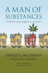 A Man of Substances - The Misdeeds and Growing Pains of a Pot Pioneer ebook by Gerald J. McCarthy with David Partridge