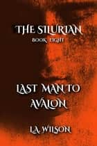 Last Man to Avalon - The Silurian, #8 ebook by