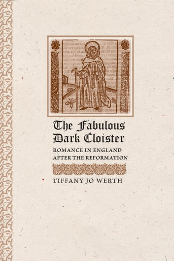 The Fabulous Dark Cloister - Romance in England after the Reformation ebook by Tiffany J. Werth
