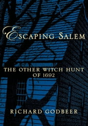 Escaping Salem:The Other Witch Hunt of 1692 - The Other Witch Hunt of 1692 ebook by Richard Godbeer