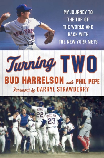Turning Two - My Journey to the Top of the World and Back with the New York Mets ebook by Bud Harrelson,Phil Pepe