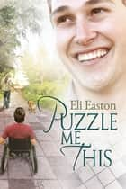 Puzzle Me This ebook by Eli Easton