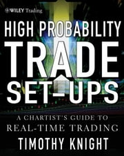 High-Probability Trade Setups - A Chartist's Guide to Real-Time Trading ebook by Timothy Knight