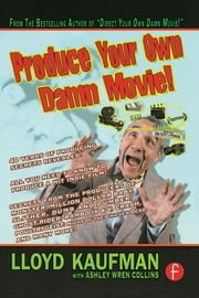 Produce Your Own Damn Movie! ebook by Lloyd Kaufman