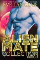 Alien Mate Collection ebook by Eve Langlais