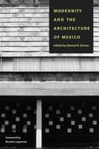 Modernity and the Architecture of Mexico ebook by Edward R. Burian, Ricardo Legoretta