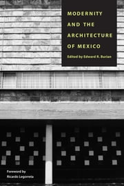 Modernity and the Architecture of Mexico ebook by Edward R. Burian,Ricardo  Legoretta