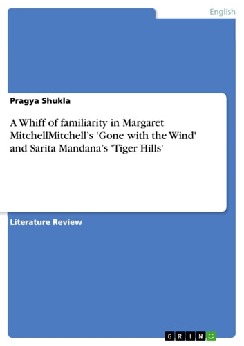 A Whiff of familiarity in Margaret MitchellMitchell's 'Gone with the Wind' and Sarita Mandana's 'Tiger Hills' ebook by Pragya Shukla
