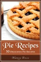 Pie Recipes ebook by Nancy Ross