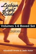 Lesbian Light Reads Volumes 1-6 Boxed Set ebook by Elizabeth Andre, Jade Astor