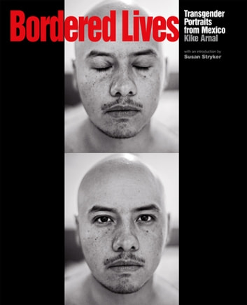 Bordered Lives - Transgender Portraits from Mexico ebook by Kike Arnal