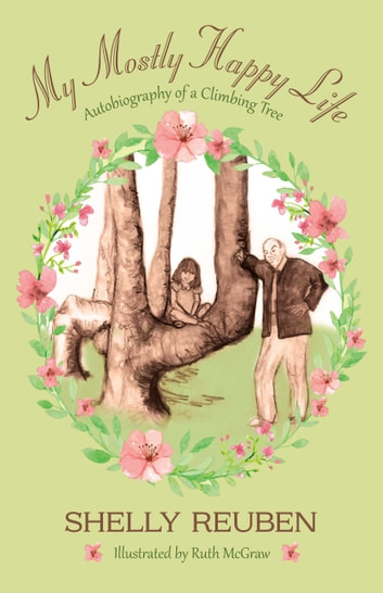 My Mostly Happy Life - Autobiography of a Climbing Tree ebook by Shelly Reuben,Ruth McGraw