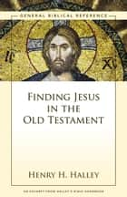 Finding Jesus in the Old Testament ebook by Henry H. Halley