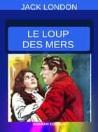 Le Loup des Mers eBook by Jack London
