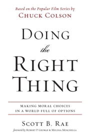 Doing the Right Thing - Making Moral Choices in a World Full of Options ebook by Scott Rae,Robert P. George and Melissa Moschella