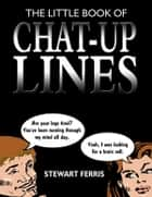 The Little Book Of Chat Up Lines ebook by Stewart Ferris