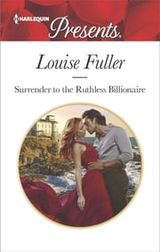 Surrender to the Ruthless Billionaire - An Enemies-to-Lovers Romance ekitaplar by Louise Fuller