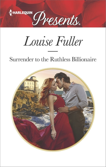 Surrender to the Ruthless Billionaire - An Enemies-to-Lovers Romance 電子書籍 by Louise Fuller