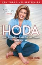 Hoda - How I Survived War Zones, Bad Hair, Cancer, and Kathie Lee ebook by Hoda Kotb