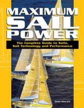 Maximum Sail Power: The Complete Guide to Sails, Sail Technology, and Performance ebook by Hancock, Brian