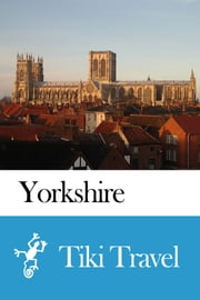 Yorkshire (England) Travel Guide - Tiki Travel ebook by Tiki Travel