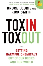 Toxin Toxout - Getting Harmful Chemicals Out of Our Bodies and Our World ebook by Bruce Lourie, Rick Smith
