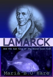 Lamarck and the Sad Tale of the Blind Cave-Fish ebook by Maria B. O'Hare