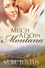 Much Ado in Montana ebook by M. M. Justus