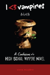I Heart Vampires: Birth (A Confessions of a High School Vampire Novel) - Birth ebook by Siona McCabre