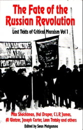 The Fate of the Russian Revolution - Lost Texts of Critical Marxism vol.1 ebook by Max Shachtman,Hal Draper,C L R James