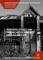 Perspectives on French Colonial Madagascar ebook by Eric T. Jennings