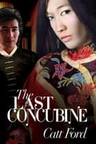 The Last Concubine ebook by Catt Ford, Catt Ford