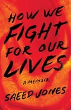 How We Fight for Our Lives - A Memoir e-bok by Saeed Jones