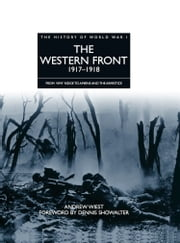 History of World War I: The Western Front 1917–1918 - From Vimy Ridge to Amiens and the Armistice ebook by Andrew Wiest,Dennis Showalter