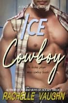 Ice Cowboy - A Standalone Razors Ice Single Dad Summer Hockey Romance Novel ebook by Rachelle Vaughn
