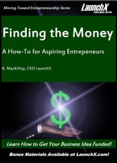 Finding the Money: A How-To for Aspiring Entrepreneurs ebook by K. MacKillop