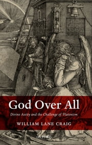 God Over All - Divine Aseity and the Challenge of Platonism ebook by William Lane Craig