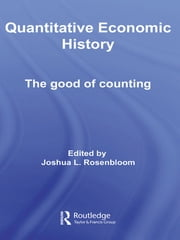 Quantitative Economic History - The good of counting ebook by Joshua L. Rosenbloom
