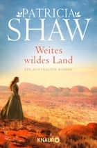 Weites wildes Land - Roman ebook by Patricia Shaw, Gabriele Gockel