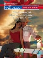 Christmas at Blue Moon Ranch (Mills & Boon Love Inspired) ebook by Lynnette Kent