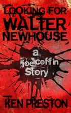 Looking For Walter Newhouse ebook by Ken Preston