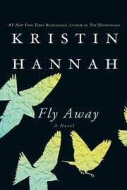 Fly Away - A Novel ebook by Kristin Hannah