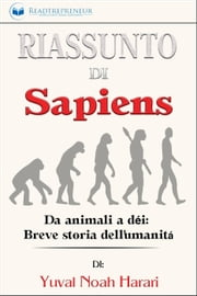 Riassunto di Sapiens: Da animali a dèi: Breve storia dell'umanità ebook by Readtrepreneur Publishing