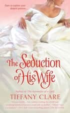 The Seduction of His Wife ebook by Tiffany Clare