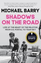 Shadows on the Road - Life at the Heart of the Peloton, from US Postal to Team Sky ebook by Michael Barry