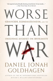 Worse Than War - Genocide, Eliminationism, and the Ongoing Assault on Humanity ebook by Daniel Jonah Goldhagen